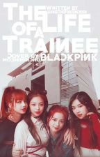 The Life Of A Trainee (BLACKPINK) by AnnieThePinkUnicorn