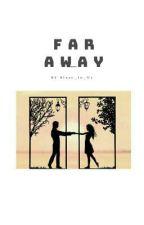 Far Away by Blaze_In_Us
