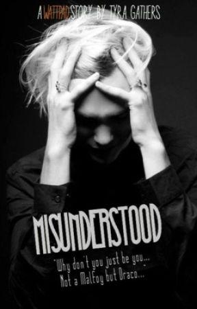 Misunderstood {Draco Fanfic} #Wattys2018 by tyragathers