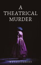 A Theatrical Murder (Short Story) by MayaEStories