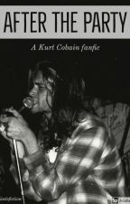 After The Party (A Kurt Cobain fanfic) by frusciantefiction