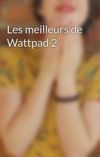 Les meilleurs de Wattpad 2  by Rosefwritting