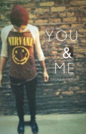 You and Me || Ashton Irwin Fanfiction by nataliaisobel