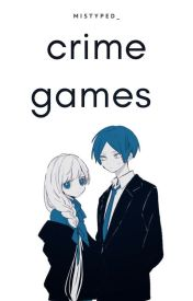 Crime Games (BEING EDITED) by Blue_Mist2000