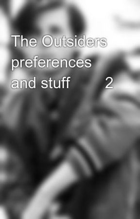 The Outsiders preferences and stuff 😜😜2 - Jally or Johnnyboy - Wattpad