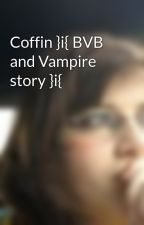 Coffin }i{ BVB and Vampire story }i{ by EmoAliceKoolKidBVB
