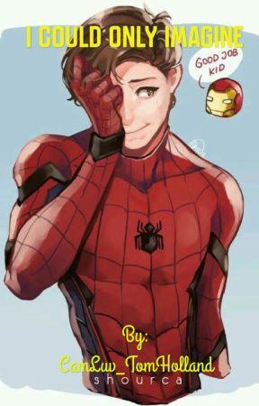 I Could only Imagine (Peter Parker x Reader) - Mr Parker is