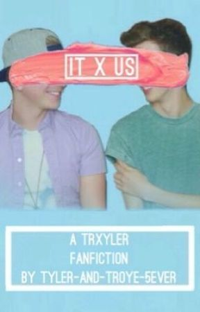 It Us- a Troyler FanFiction by tyler-and-troye-5eva