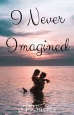 I Never Imagined by SVTSwrites