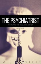 The Psychiatrist: Trilogy to The Doll Collector by AllessandraSilis
