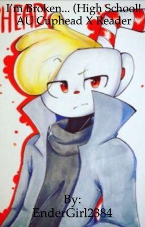 I'm Broken    (High School AU! Cuphead x Reader) - ~5~ - Wattpad