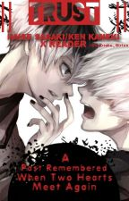 Trust || Haise Sasaki/Ken Kankei X Reader by xxOtaku_Girlxx
