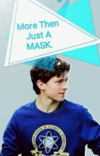 More Then Just A Mask *Tom Holland/Spider-Man fan fiction* by RingetteNine