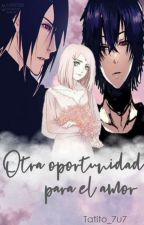 Otra Oportunidad Para Nuestro Amor. (Editando) by Tatito_7u7