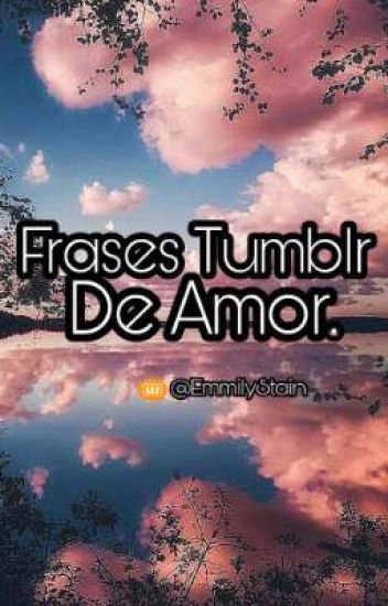 Frases Tumblr De Amor Tu Baby Wattpad