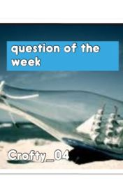 Question of the week by crofty_04