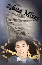 2,624 Miles (Kian Lawley Fanfic) by fangirlingbecauseo2l