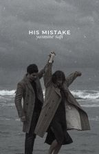 His Mistake [ON HOLD] by elegant-goddess