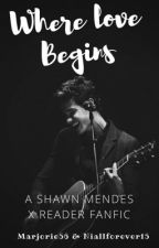 Where Love Begins (A Shawn Mendes X Reader Fic) by Marjorie56