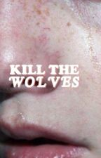 KILL THE WOLVES by hoemosexuals