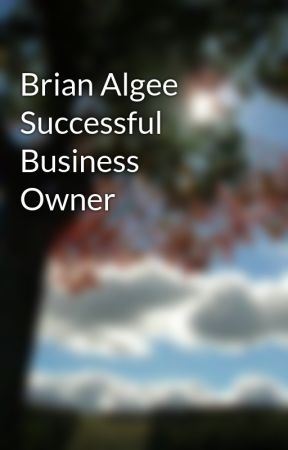 Brian Algee Successful Business Owner by BrianAlgee