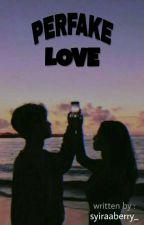 PerFAKE Love by nursyhraa