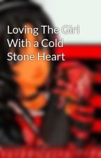 Loving The Girl With a Cold Stone Heart by Beauteous_Jay