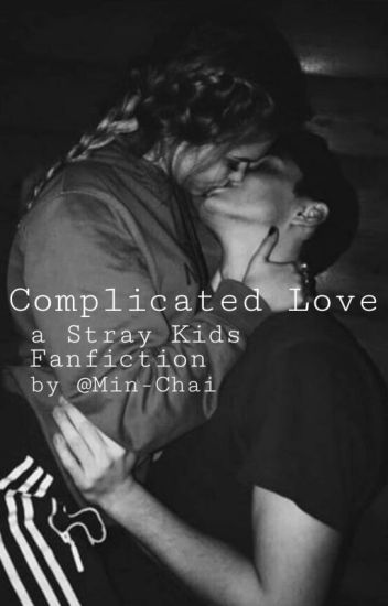 Complicated Love   A Stray Kids Fanfiction