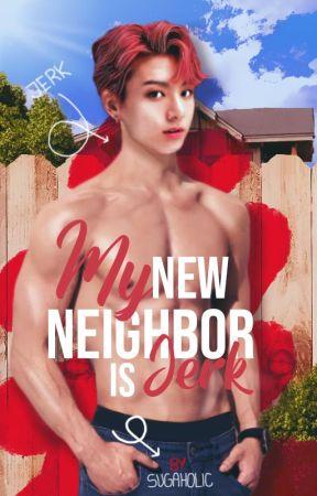My new neighbor is JERK✔ by sug4h0lic