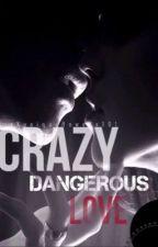 Crazy Dangerous love by xXuniquefloweXx101