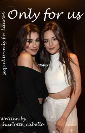 Only for us (Camila G!P/SEQUEL ONLY FOR LAUREN) by charlotte_cabello