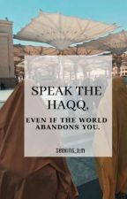 Speak The Haqq,Even If The World Abandons You.  by seeking_ilm