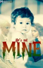 ✖He's Not Mine [An Utterly Ridiculous Dramione Baby Story . . . Sort-of] by fanfics_she_wrote