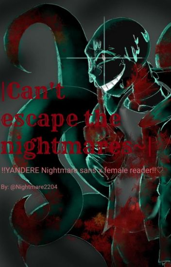 Can't escape the nightmares~| !!YANDERE Nightmare sans x