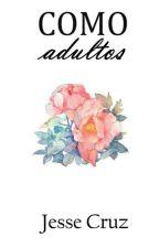 Como adultos [Editando] by tr0ubles