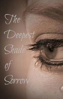 The Deepest Shade of Sorrow