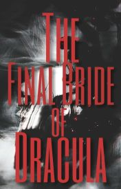 The Final Bride of Dracula (Wattys2016) by ilovewolfs1234