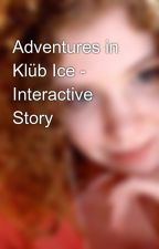 Adventures in Klüb Ice - Interactive Story by neonyoshi7