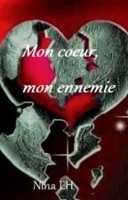 Mon coeur, mon ennemie by NinaLH