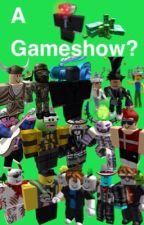 A gameshow? 0w0 (unfinished) by RobloxMinigunner