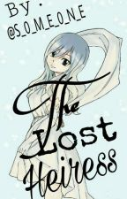 The Lost Heiress (A Gruvia Fanfiction) by S_0_M_E_0_N_E
