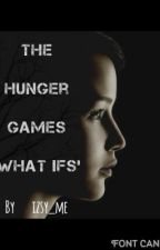 The Hunger Games- What If's (Fan Fiction) by izsy_me