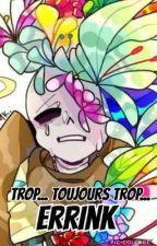 [Terminée] Trop... Toujours trop... [Errink] by Blookyaoi