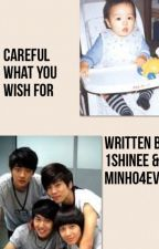 Careful what you wish for  by 1Shinee