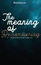 The meaning of remembering by BooksbySuze