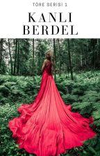 KANLI BERDEL(Tamamlandı) by papatyasu123