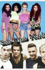 Solo unas nerds (Little mix y One direction) by JessyNelson