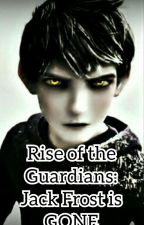 Rise Of The Guardians: Jack Frost is Gone by Fun_And_Creativity
