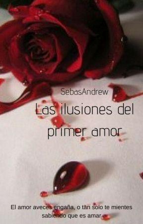 Las ilusiones del primer amor by SebasAndrew