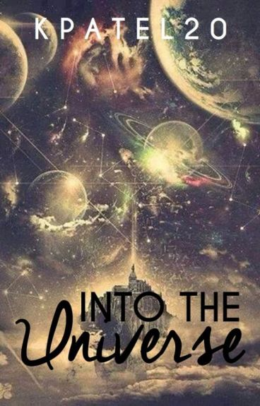 Into The Universe (ON HOLD) [EDITING!]